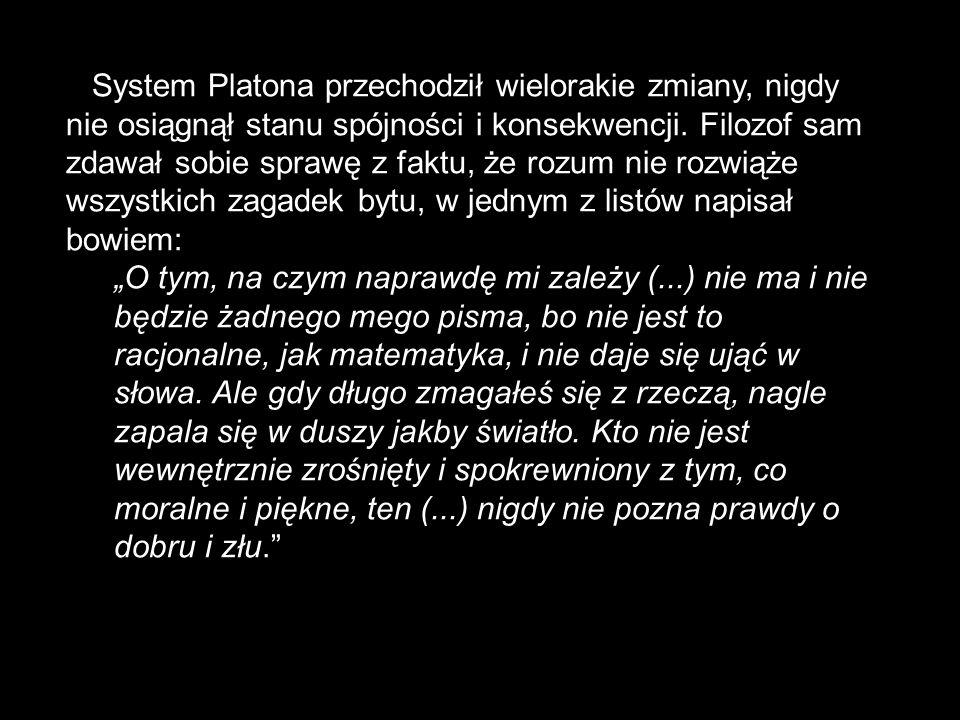 DNI FILOZOFICZNE 2007 TB System Platona przechodził wielorakie zmiany, nigdy nie osiągnął stanu spójności i konsekwencji. Filozof sam zdawał sobie spr