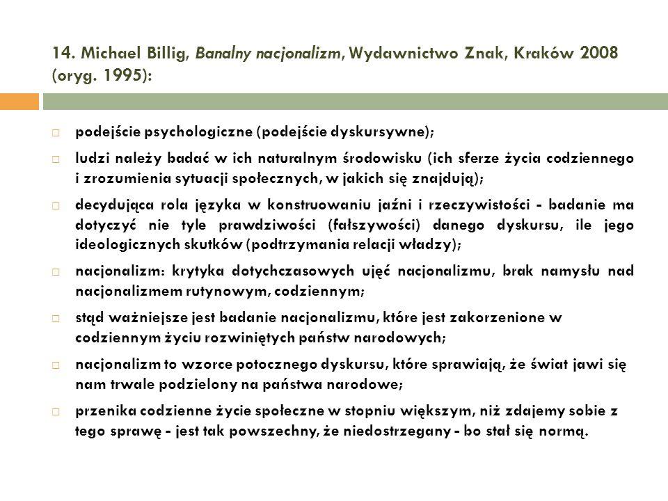 14. Michael Billig, Banalny nacjonalizm, Wydawnictwo Znak, Kraków 2008 (oryg. 1995): podejście psychologiczne (podejście dyskursywne); ludzi należy ba