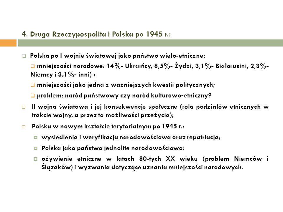 4. Druga Rzeczypospolita i Polska po 1945 r.: Polska po I wojnie światowej jako państwo wielo-etniczne: mniejszości narodowe: 14%- Ukraińcy, 8,5%- Żyd