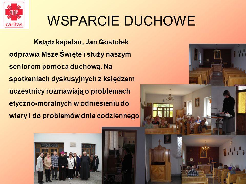 WSPARCIE DUCHOWE K siądz kapelan, Jan Gostołek odprawia Msze Święte i służy naszym seniorom pomocą duchową. Na spotkaniach dyskusyjnych z księdzem ucz