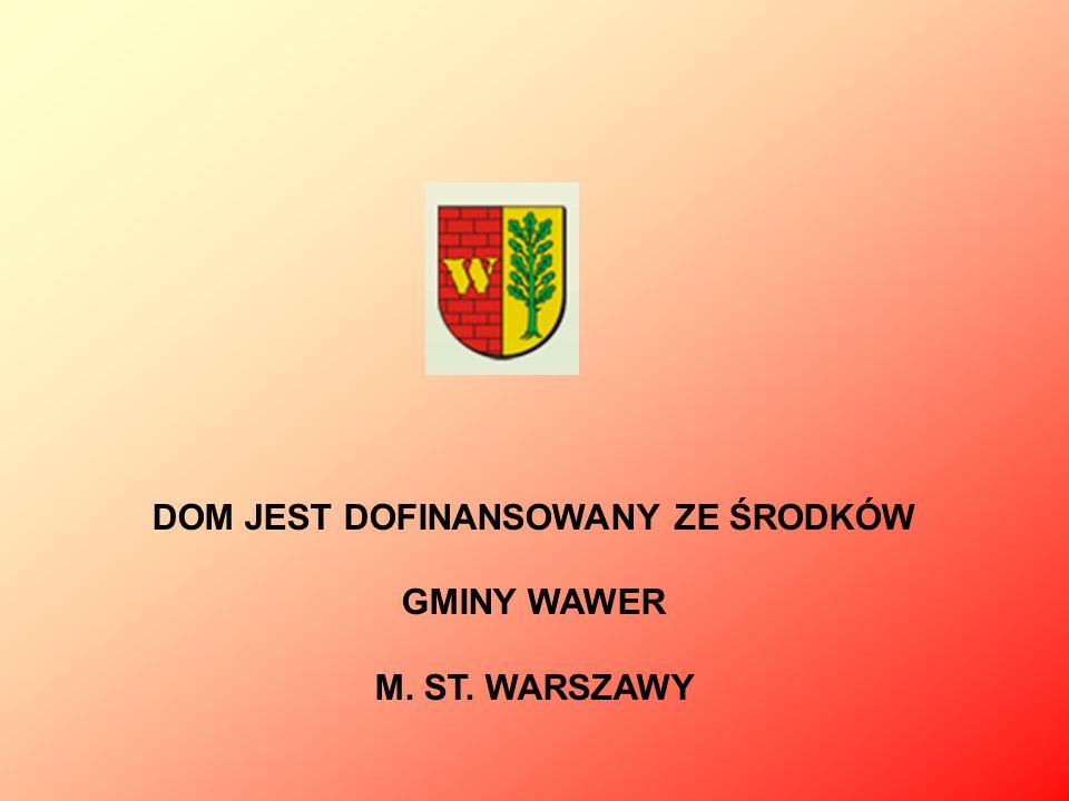 DOM JEST DOFINANSOWANY ZE ŚRODKÓW GMINY WAWER M. ST. WARSZAWY