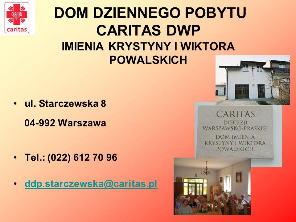 DOM DZIENNEGO POBYTU CARITAS DWP IMIENIA KRYSTYNY I WIKTORA POWALSKICH ul. Starczewska 8 04-992 Warszawa Tel.: (022) 612 70 96 ddp.starczewska@caritas