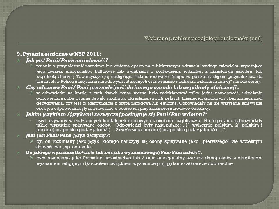 9. Pytania etniczne w NSP 2011: Jak jest Pani/Pana narodowość?: pytanie o przynale ż no ść narodow ą lub etniczn ą oparta na subiektywnym odczuciu ka