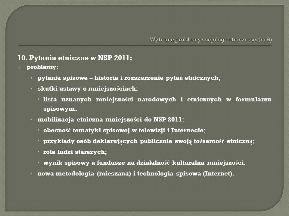 10. Pytania etniczne w NSP 2011: problemy: pytania spisowe – historia i rozszerzenie pyta ń etnicznych; skutki ustawy o mniejszo ś ciach: lista uznany