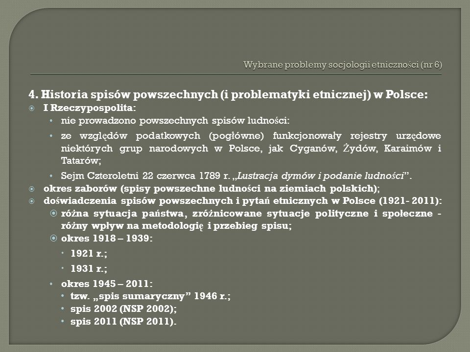 4. Historia spisów powszechnych (i problematyki etnicznej) w Polsce: I Rzeczypospolita: nie prowadzono powszechnych spisów ludno ś ci: ze wzgl ę dów p