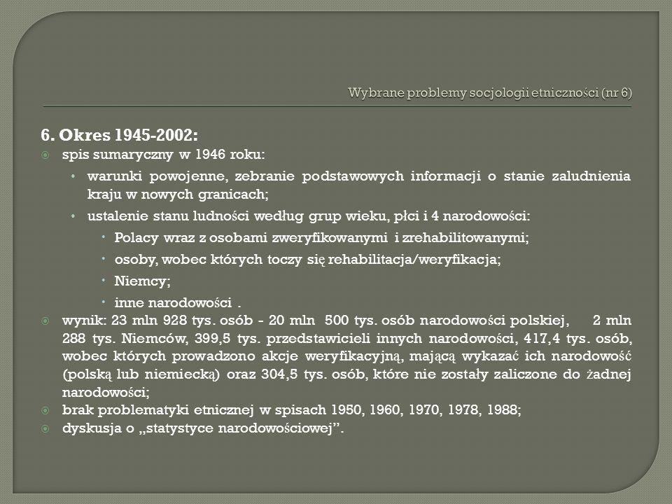 6. Okres 1945-2002: spis sumaryczny w 1946 roku: warunki powojenne, zebranie podstawowych informacji o stanie zaludnienia kraju w nowych granicach; us