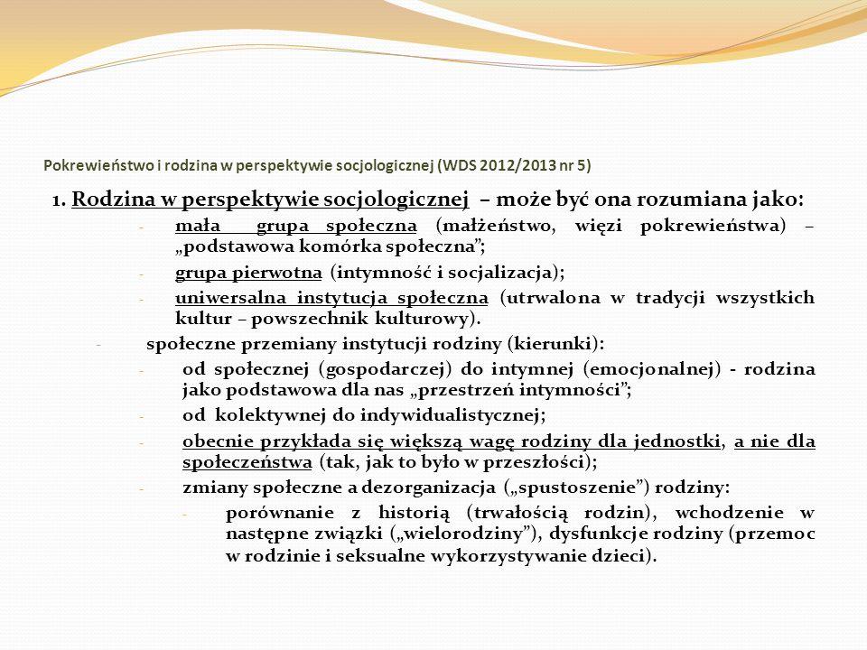 Pokrewieństwo i rodzina w perspektywie socjologicznej (WDS 2012/2013 nr 5) 1. Rodzina w perspektywie socjologicznej – może być ona rozumiana jako: - m