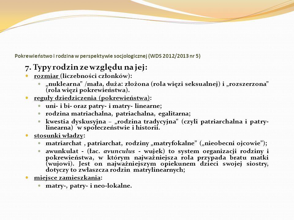Pokrewieństwo i rodzina w perspektywie socjologicznej (WDS 2012/2013 nr 5) 7. Typy rodzin ze względu na jej: rozmiar (liczebności członków): nuklearna