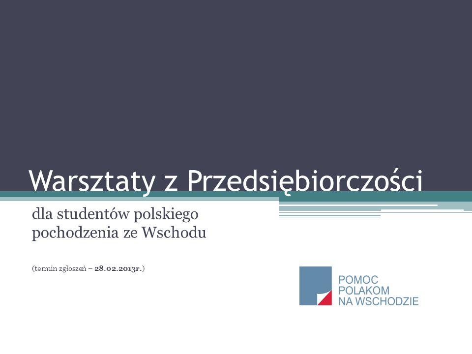 Warsztaty z Przedsiębiorczości dla studentów polskiego pochodzenia ze Wschodu (termin zgłoszeń – 28.02.2013r.)