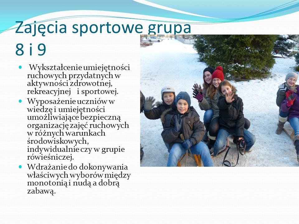 Zajęcia sportowe grupa 8 i 9 Wykształcenie umiejętności ruchowych przydatnych w aktywności zdrowotnej, rekreacyjnej i sportowej. Wyposażenie uczniów w