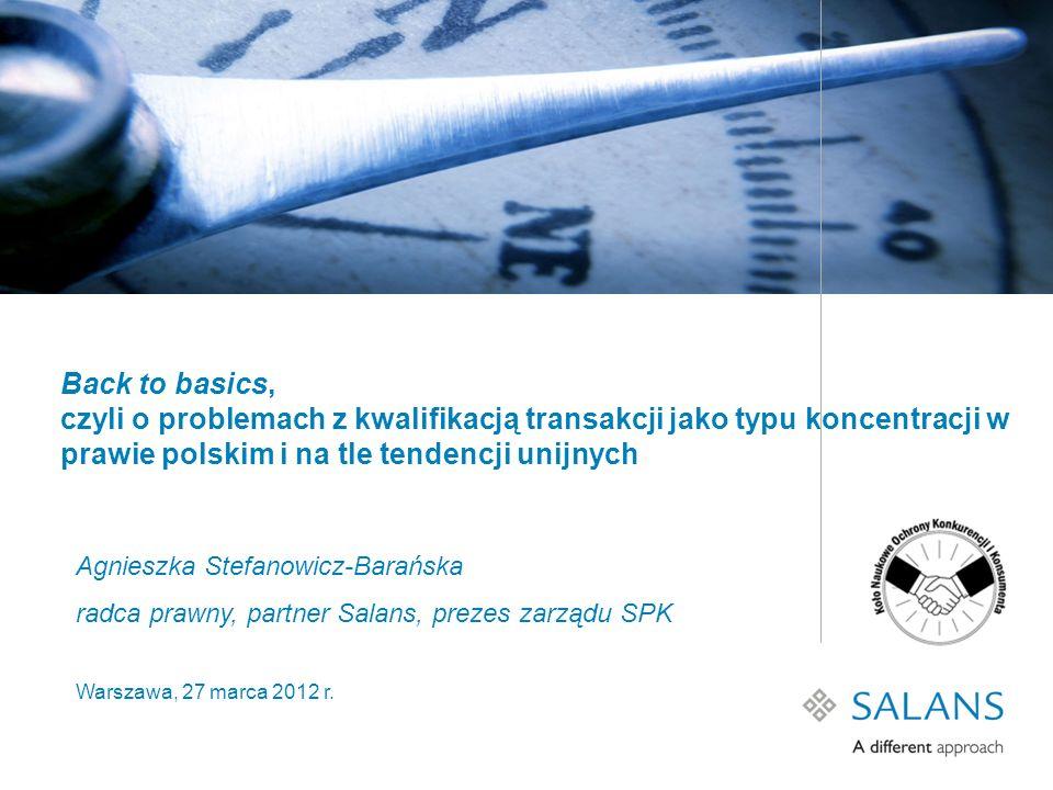 Back to basics, czyli o problemach z kwalifikacją transakcji jako typu koncentracji w prawie polskim i na tle tendencji unijnych Agnieszka Stefanowicz