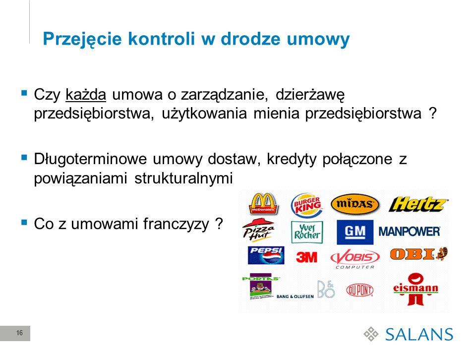16 Przejęcie kontroli w drodze umowy Czy każda umowa o zarządzanie, dzierżawę przedsiębiorstwa, użytkowania mienia przedsiębiorstwa ? Długoterminowe u