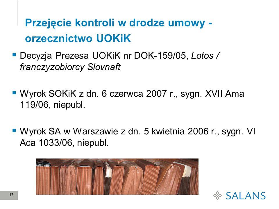 17 Przejęcie kontroli w drodze umowy - orzecznictwo UOKiK Decyzja Prezesa UOKiK nr DOK-159/05, Lotos / franczyzobiorcy Slovnaft Wyrok SOKiK z dn. 6 cz