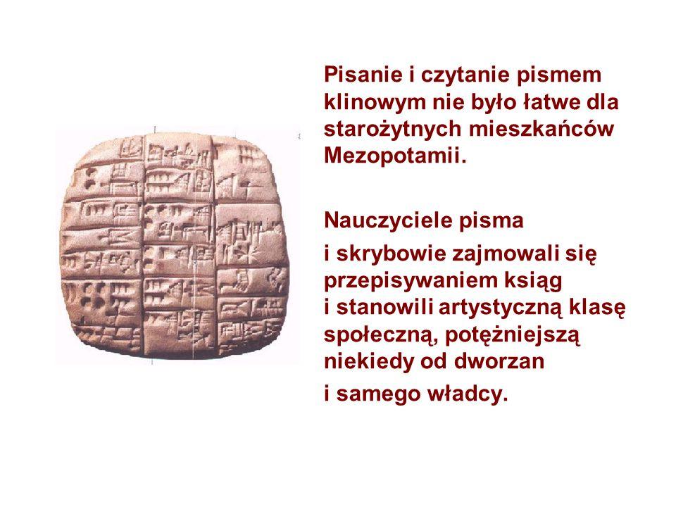Pisanie i czytanie pismem klinowym nie było łatwe dla starożytnych mieszkańców Mezopotamii. Nauczyciele pisma i skrybowie zajmowali się przepisywaniem