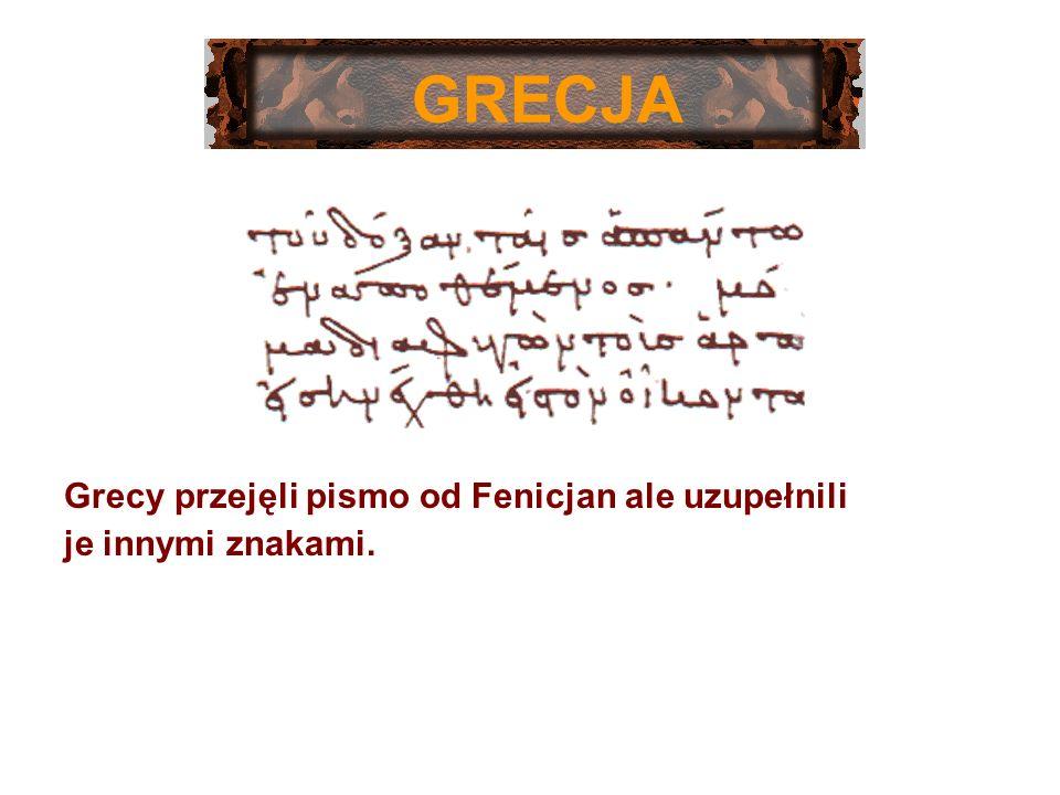 Grecy przejęli pismo od Fenicjan ale uzupełnili je innymi znakami. GRECJA