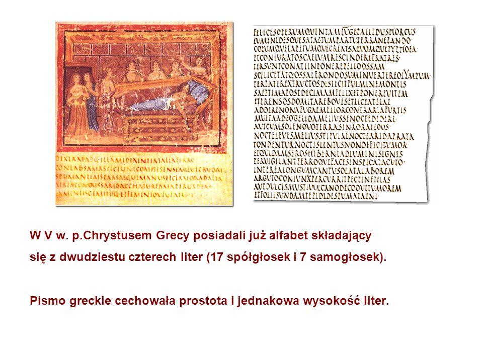 W V w. p.Chrystusem Grecy posiadali już alfabet składający się z dwudziestu czterech liter (17 spółgłosek i 7 samogłosek). Pismo greckie cechowała pro