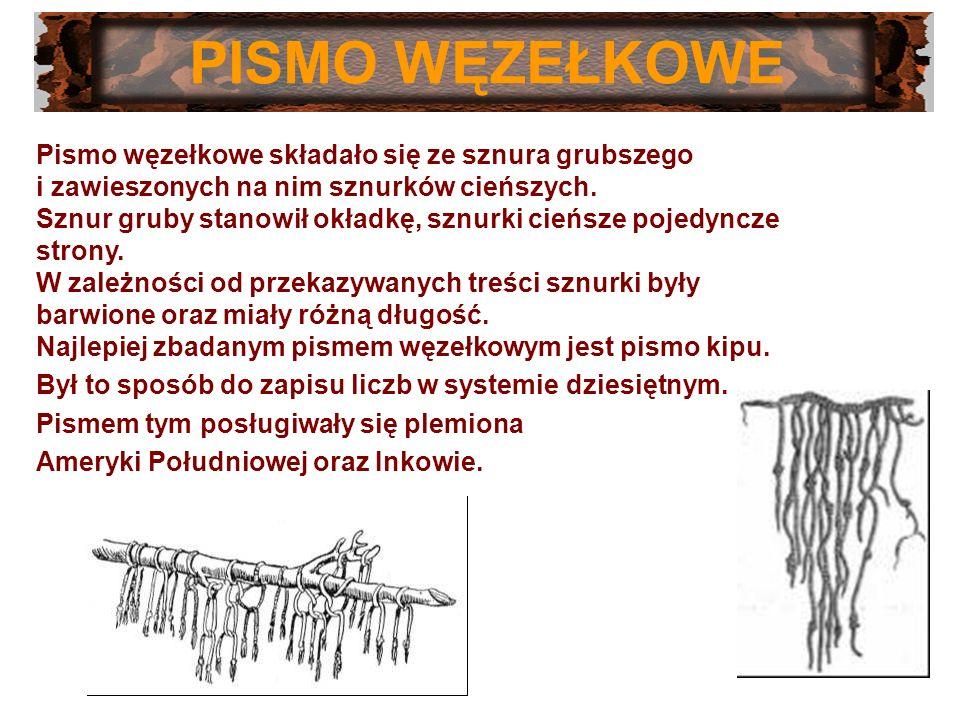 PISMO WĘZEŁKOWE Pismo węzełkowe składało się ze sznura grubszego i zawieszonych na nim sznurków cieńszych. Sznur gruby stanowił okładkę, sznurki cieńs