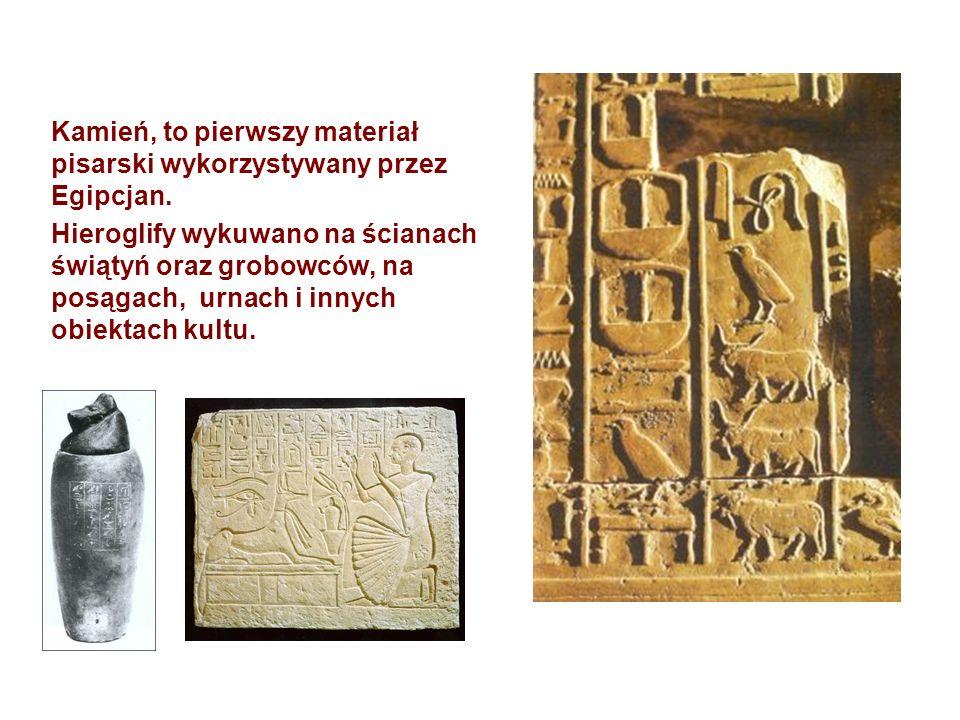 Kamień, to pierwszy materiał pisarski wykorzystywany przez Egipcjan. Hieroglify wykuwano na ścianach świątyń oraz grobowców, na posągach, urnach i inn