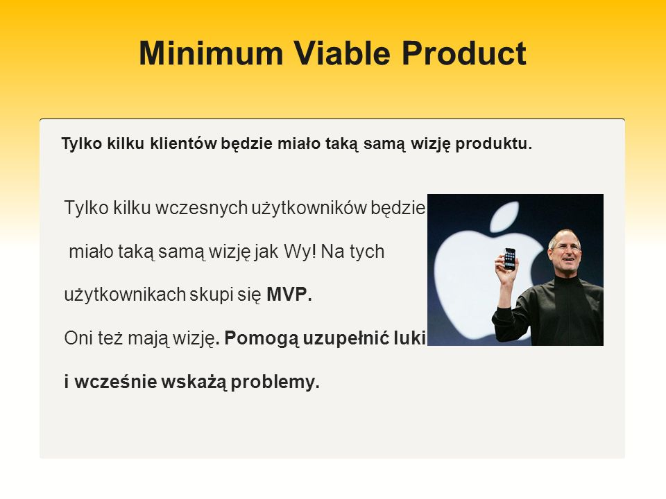 Minimum Viable Product MVP powinno być dostrojone MVP powinno być dostrojone tak szybko, jak to możliwe, lub przemodelowane 3, 4 razy albo więcej.
