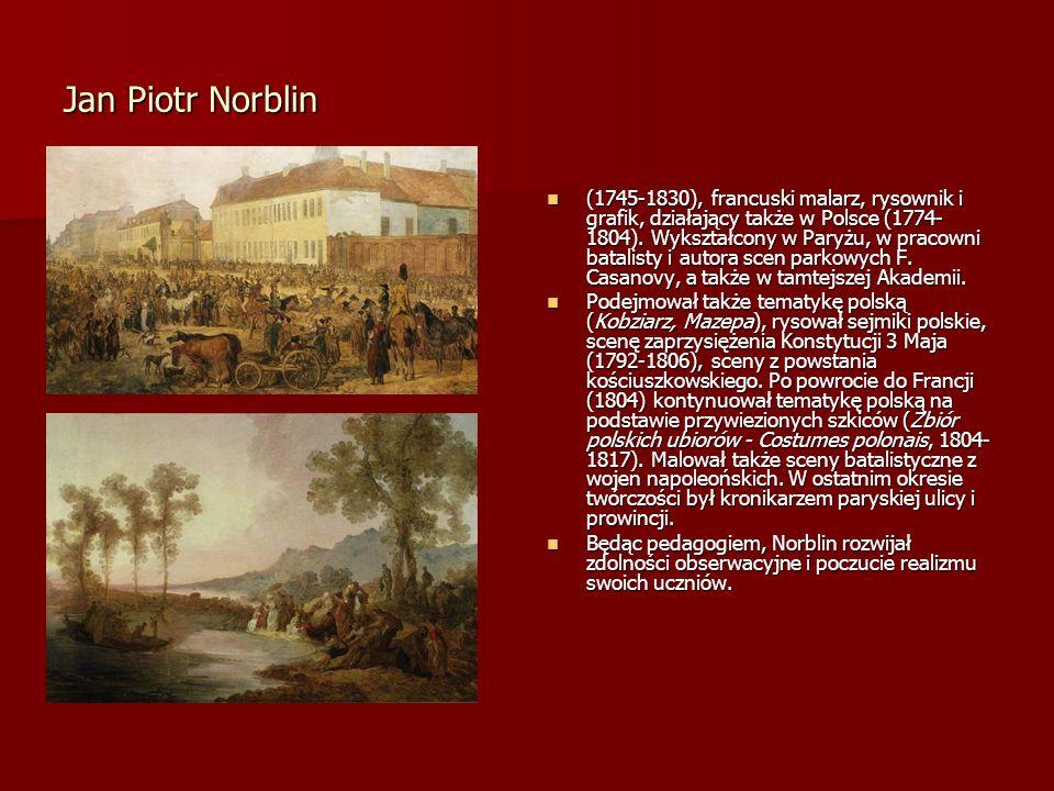 Jan Piotr Norblin (1745-1830), francuski malarz, rysownik i grafik, działający także w Polsce (1774- 1804). Wykształcony w Paryżu, w pracowni batalist