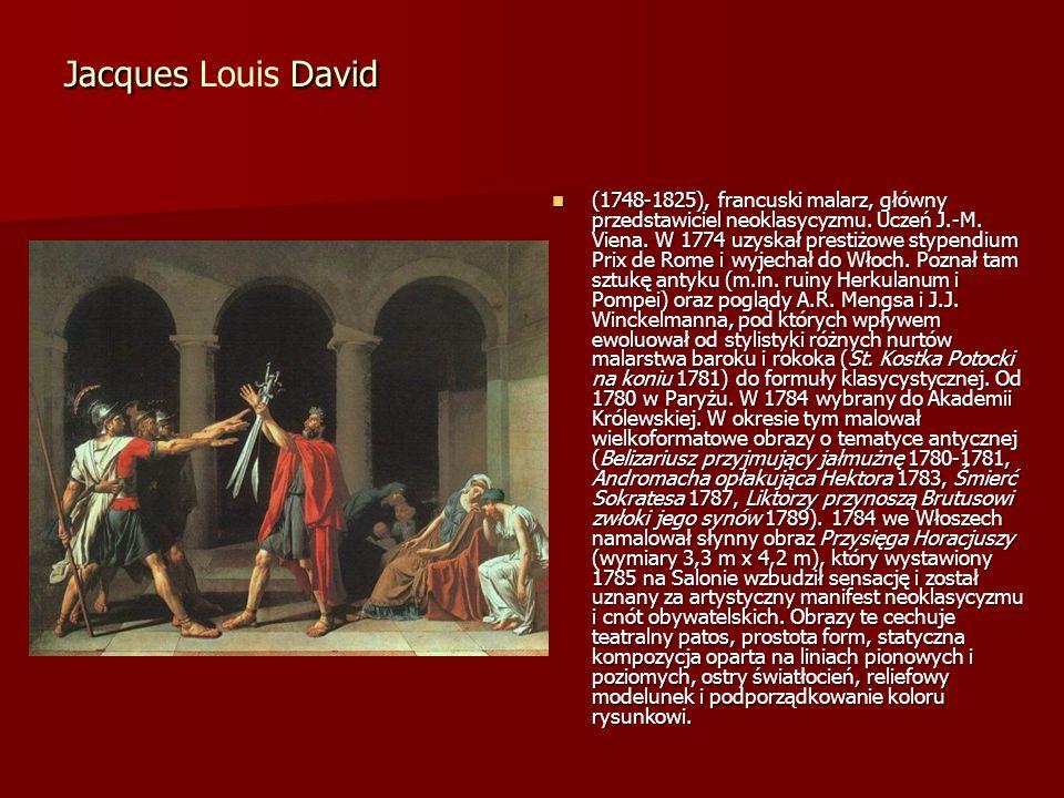 Jacques David Jacques Louis David (1748-1825), francuski malarz, główny przedstawiciel neoklasycyzmu. Uczeń J.-M. Viena. W 1774 uzyskał prestiżowe sty