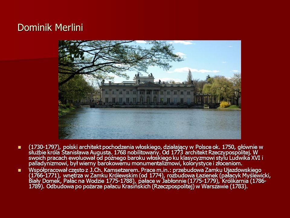 Dominik Merlini (1730-1797), polski architekt pochodzenia włoskiego, działający w Polsce ok. 1750, głównie w służbie króla Stanisława Augusta. 1768 no