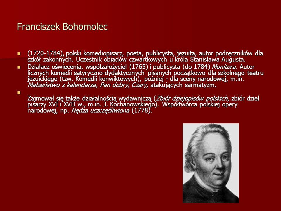 Franciszek Bohomolec (1720-1784), polski komediopisarz, poeta, publicysta, jezuita, autor podręczników dla szkół zakonnych. Uczestnik obiadów czwartko