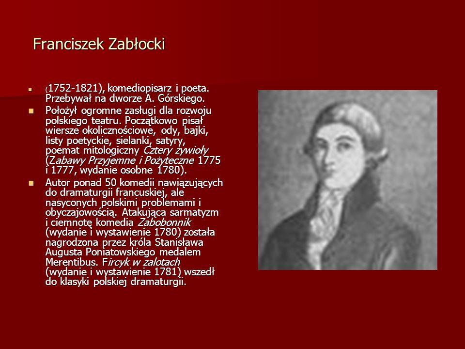 Franciszek Zabłocki Franciszek Zabłocki ( 1752-1821), komediopisarz i poeta. Przebywał na dworze A. Górskiego. ( 1752-1821), komediopisarz i poeta. Pr