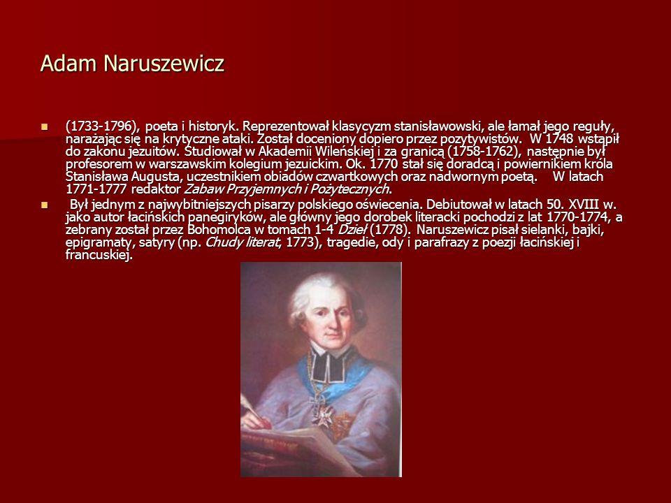 Adam Naruszewicz (1733-1796), poeta i historyk. Reprezentował klasycyzm stanisławowski, ale łamał jego reguły, narażając się na krytyczne ataki. Zosta