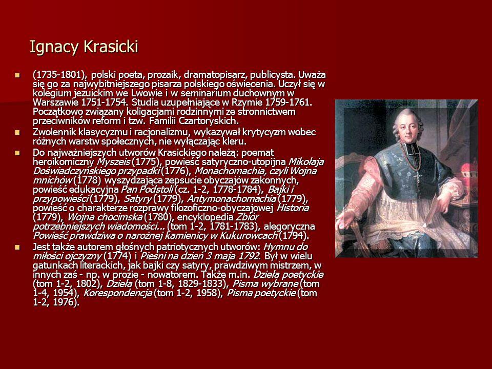 Ignacy Krasicki (1735-1801), polski poeta, prozaik, dramatopisarz, publicysta. Uważa się go za najwybitniejszego pisarza polskiego oświecenia. Uczył s
