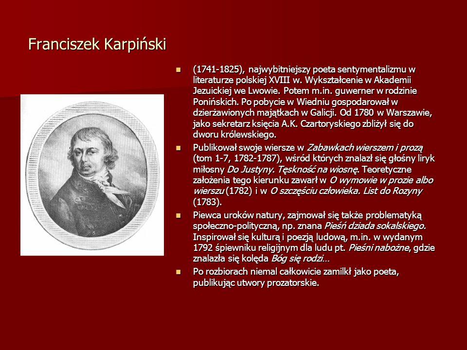 Franciszek Karpiński (1741-1825), najwybitniejszy poeta sentymentalizmu w literaturze polskiej XVIII w. Wykształcenie w Akademii Jezuickiej we Lwowie.
