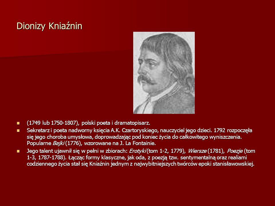 Dionizy Kniaźnin (1749 lub 1750-1807), polski poeta i dramatopisarz. (1749 lub 1750-1807), polski poeta i dramatopisarz. Sekretarz i poeta nadworny ks