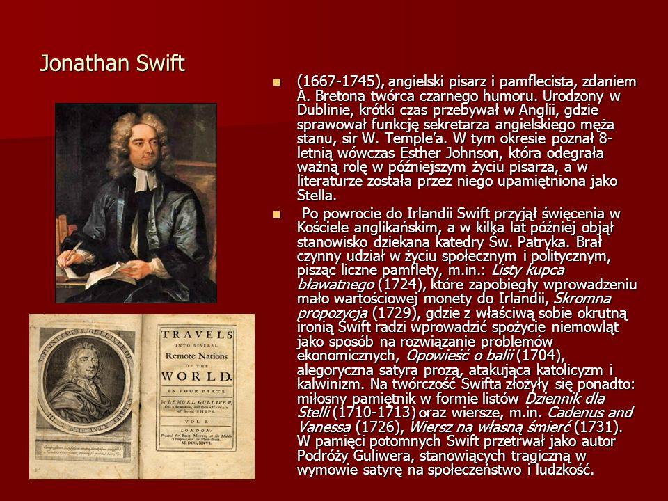 Jonathan Swift (1667-1745), angielski pisarz i pamflecista, zdaniem A. Bretona twórca czarnego humoru. Urodzony w Dublinie, krótki czas przebywał w An