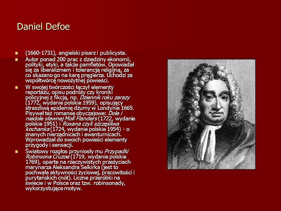 Daniel Defoe (1660-1731), angielski pisarz i publicysta. (1660-1731), angielski pisarz i publicysta. Autor ponad 200 prac z dziedziny ekonomii, polity
