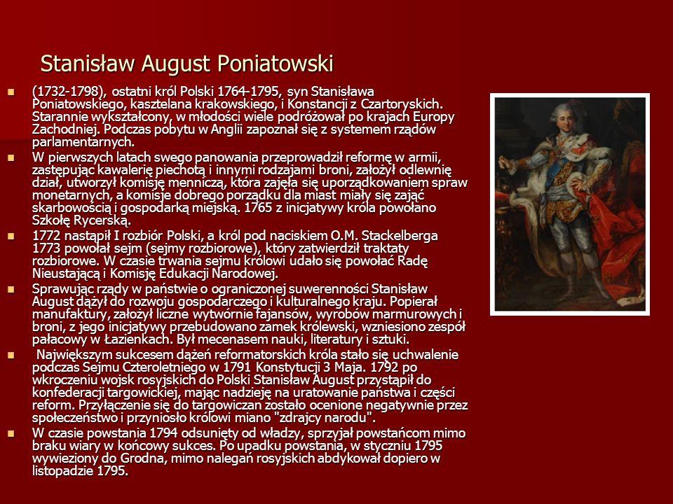 Stanisław August Poniatowski (1732-1798), ostatni król Polski 1764-1795, syn Stanisława Poniatowskiego, kasztelana krakowskiego, i Konstancji z Czarto