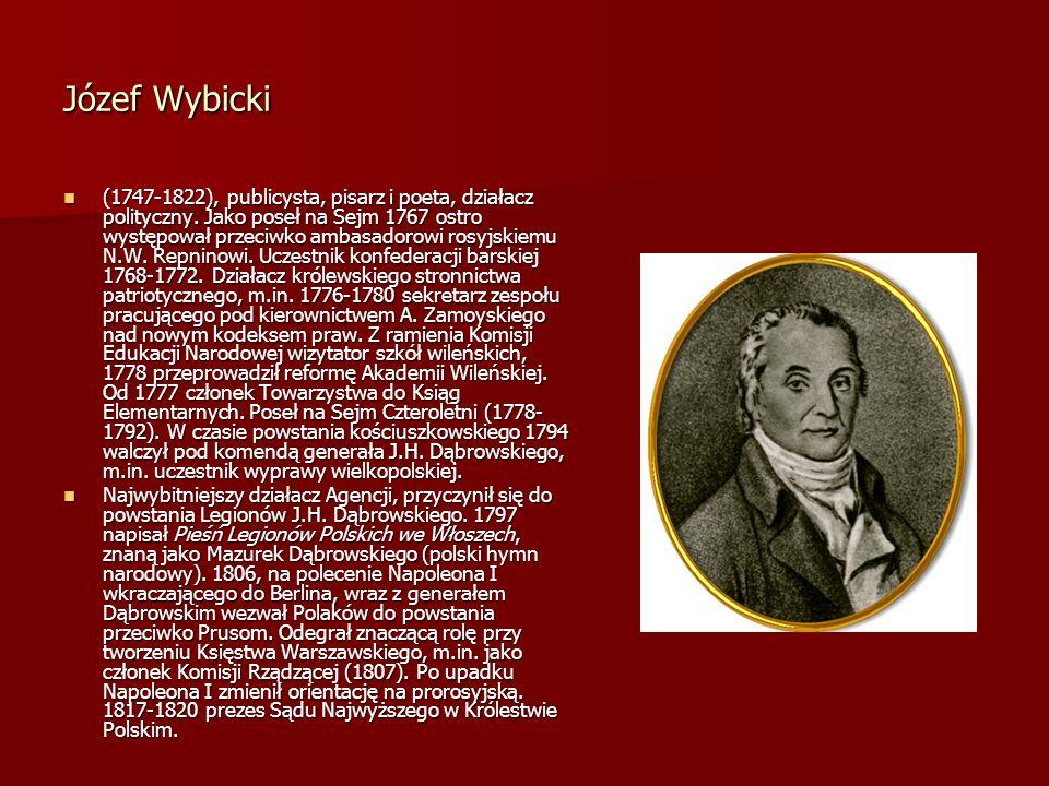 Józef Wybicki (1747-1822), publicysta, pisarz i poeta, działacz polityczny. Jako poseł na Sejm 1767 ostro występował przeciwko ambasadorowi rosyjskiem