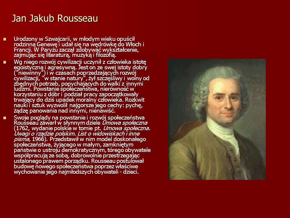 Jan Jakub Rousseau Jan Jakub Rousseau Urodzony w Szwajcarii, w młodym wieku opuścił rodzinną Genewę i udał się na wędrówkę do Włoch i Francji. W Paryż