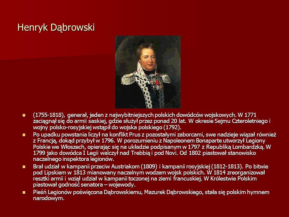 Henryk Dąbrowski (1755-1818), generał, jeden z najwybitniejszych polskich dowódców wojskowych. W 1771 zaciągnął się do armii saskiej, gdzie służył prz