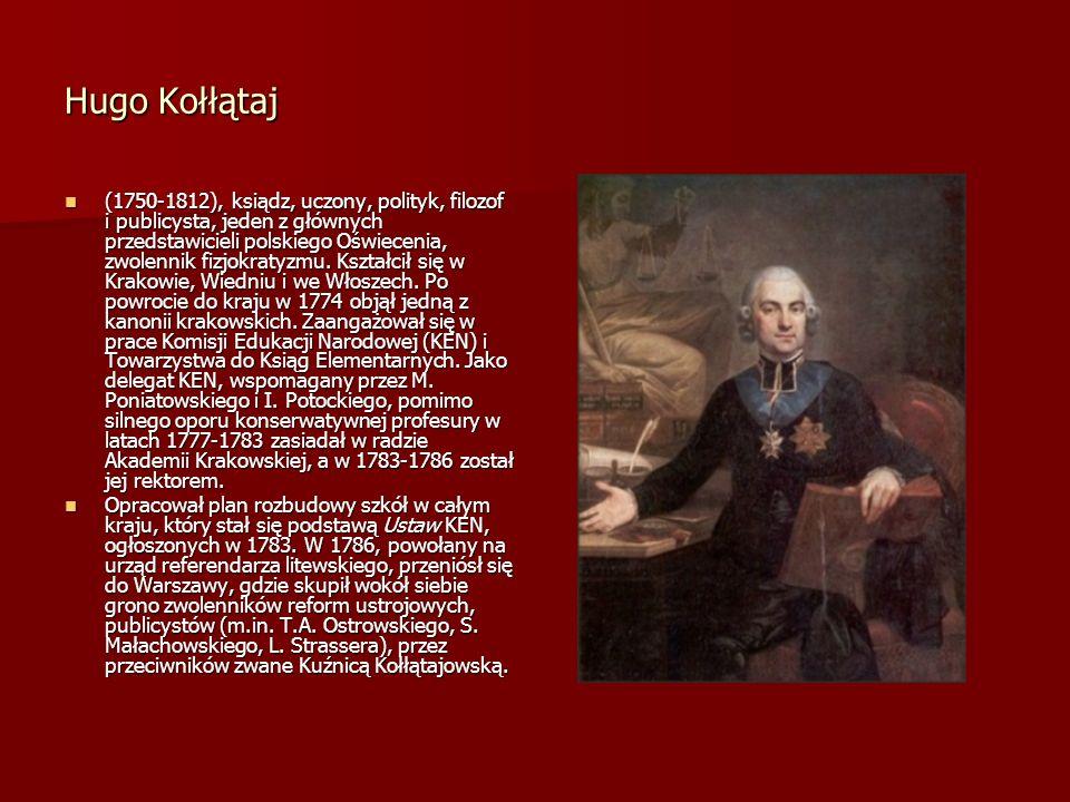 Hugo Kołłątaj (1750-1812), ksiądz, uczony, polityk, filozof i publicysta, jeden z głównych przedstawicieli polskiego Oświecenia, zwolennik fizjokratyz