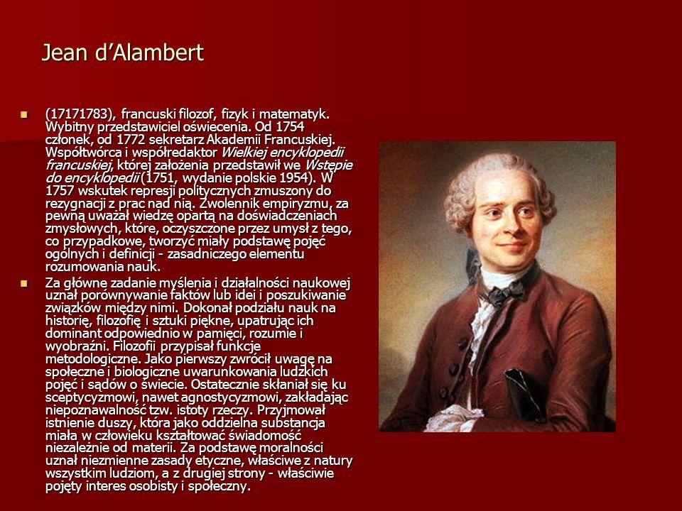 Jean dAlambert (17171783), francuski filozof, fizyk i matematyk. Wybitny przedstawiciel oświecenia. Od 1754 członek, od 1772 sekretarz Akademii Franc
