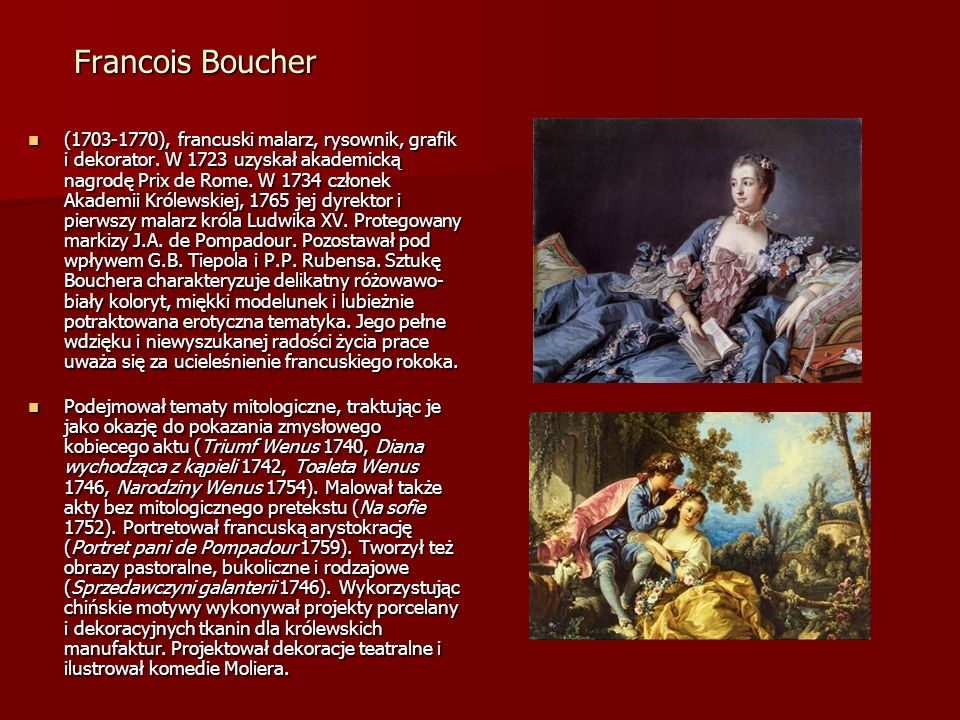 Francois Boucher (1703-1770), francuski malarz, rysownik, grafik i dekorator. W 1723 uzyskał akademicką nagrodę Prix de Rome. W 1734 członek Akademii