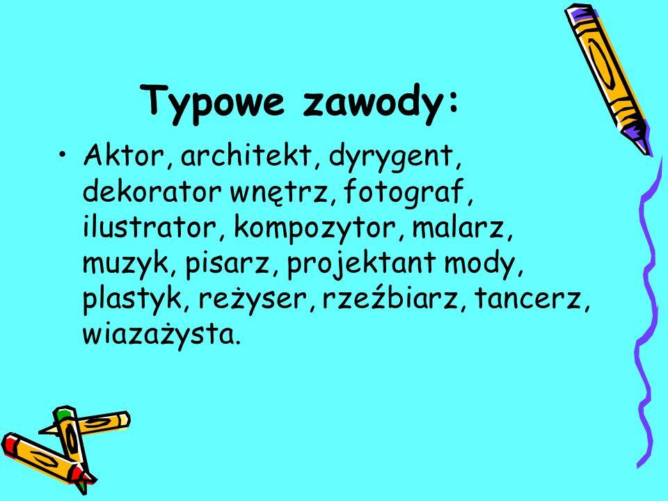 Typowe zawody: Aktor, architekt, dyrygent, dekorator wnętrz, fotograf, ilustrator, kompozytor, malarz, muzyk, pisarz, projektant mody, plastyk, reżyser, rzeźbiarz, tancerz, wiazażysta.