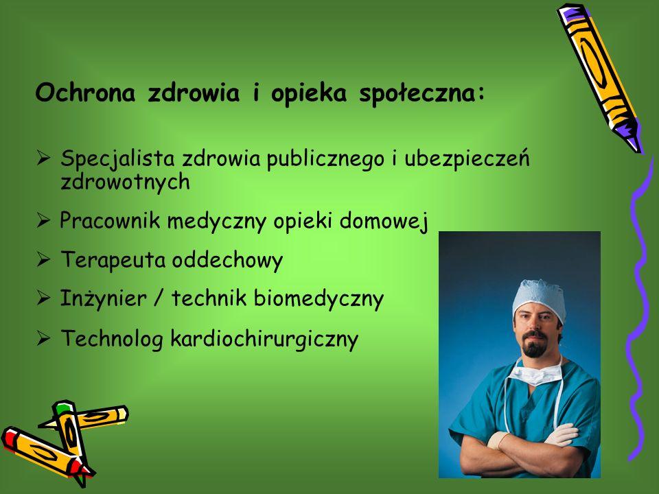 Ochrona zdrowia i opieka społeczna: Specjalista zdrowia publicznego i ubezpieczeń zdrowotnych Pracownik medyczny opieki domowej Terapeuta oddechowy Inżynier / technik biomedyczny Technolog kardiochirurgiczny