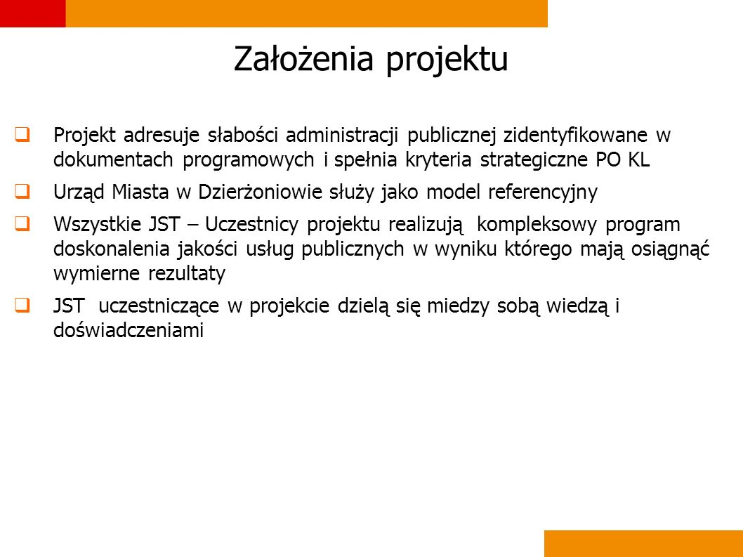 Założenia projektu Projekt adresuje słabości administracji publicznej zidentyfikowane w dokumentach programowych i spełnia kryteria strategiczne PO KL
