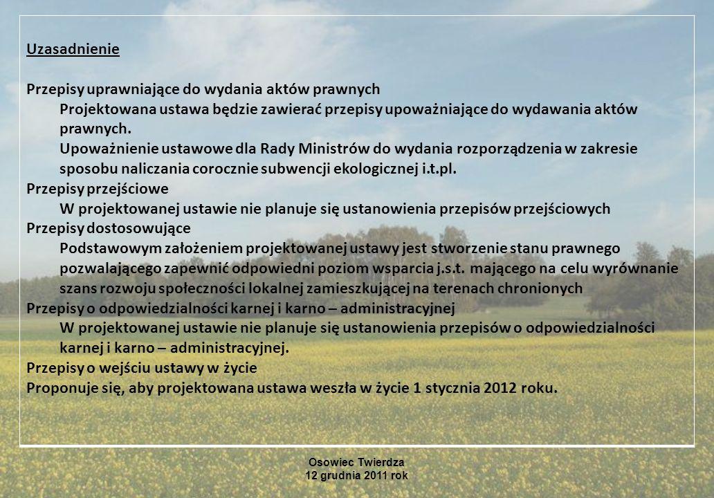 Osowiec Twierdza 12 grudnia 2011 rok Uzasadnienie Przepisy uprawniające do wydania aktów prawnych Projektowana ustawa będzie zawierać przepisy upoważn