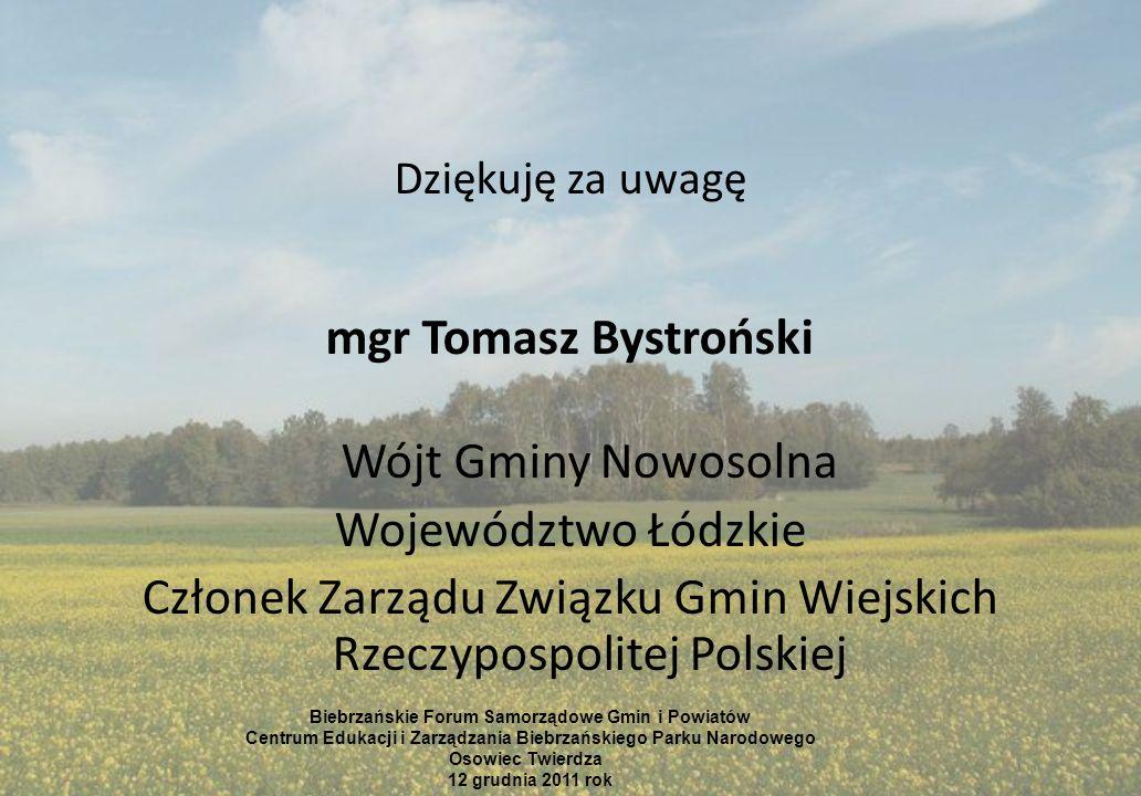 Dziękuję za uwagę mgr Tomasz Bystroński Wójt Gminy Nowosolna Województwo Łódzkie Członek Zarządu Związku Gmin Wiejskich Rzeczypospolitej Polskiej Bieb