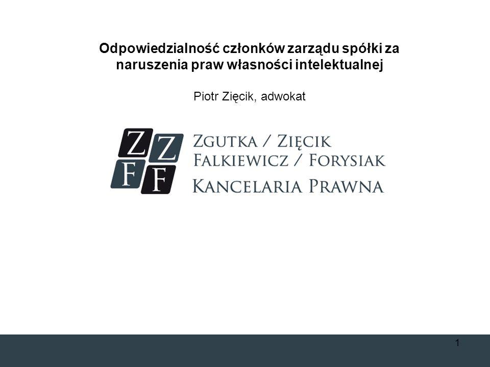 Odpowiedzialność członków zarządu spółki za naruszenia praw własności intelektualnej Piotr Zięcik, adwokat 1