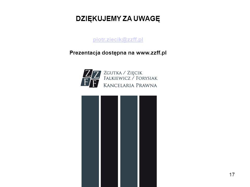 DZIĘKUJEMY ZA UWAGĘ piotr.ziecik@zzff.pl Prezentacja dostępna na www.zzff.pl 17