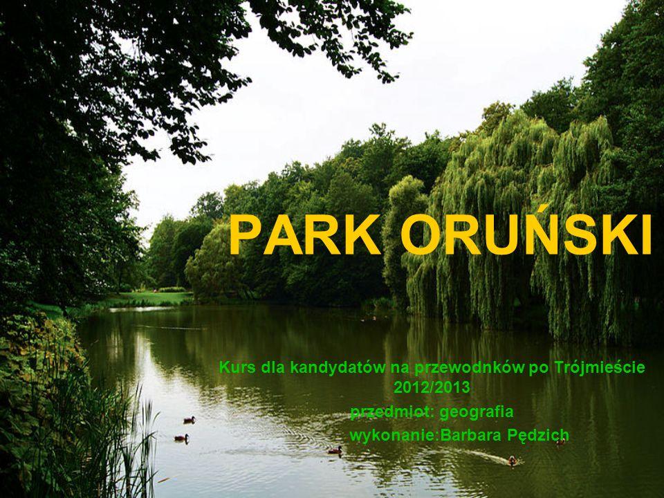 PARK ORUŃSKI Kurs dla kandydatów na przewodnków po Trójmieście 2012/2013 przedmiot: geografia wykonanie:Barbara Pędzich
