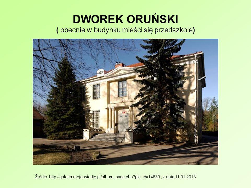 DWOREK ORUŃSKI ( obecnie w budynku mieści się przedszkole) Źródło: http://galeria.mojeosiedle.pl/album_page.php?pic_id=14639, z dnia 11.01.2013